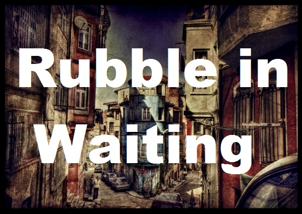 Rubble In Waiting